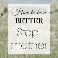 Simple tips that may help you become a better stepmom.