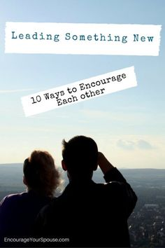When you need to lead something new how do you encourage each other as husband and wife? Here are 10 ways!    #leadlikeJesus #leadership #marriage
