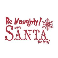 Vinyl Wall Decal Sticker Art - Be Naughty Save Santa the Trip - Holiday Decorations