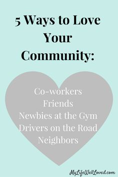 A look at 5 tangible ways you can love your community and those around you! So many good ideas you can put into practice today. // My Life Well Loved // Heather Brown at My Life Well Loved // Love // Valentine's Day // Love Your Community // Ways to Give Back
