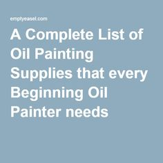 A Complete List of Oil Painting Supplies that every Beginning Oil Painter needs