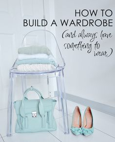 how to build a wardrobe that works and always have something to wear