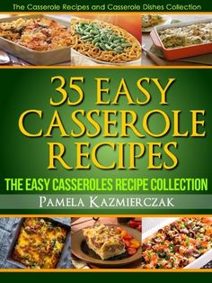 35 Easy Casserole Recipes- The Easy Casseroles Recipe Collection (The Casserole Recipes and Casserole Dishes Collection Book 2)