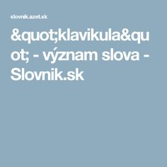 """""""klavikula"""" - význam slova - Slovnik.sk"""