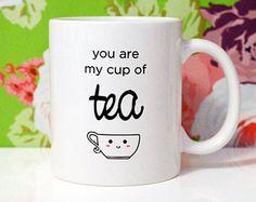 11oz Coffee Mug - You are my cup of TEA - Tea mug - Cute Mug - Gifts for Her - Valentine's Day kawaii