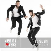 Lovecast Episode 078 - Fat Sushi [Musicis4Lovers.com] by Musicis4Lovers on SoundCloud