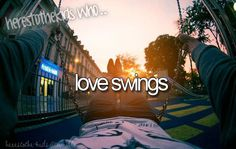 I loves to swing and listen to music so I can shout the lyrics to the sky