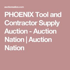 PHOENIX Tool and Contractor Supply Auction - Auction Nation | Auction Nation