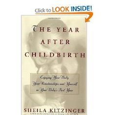 The Year After Childbirth: Enjoying Your Body, Your Relationships, and Yourself in Your Baby's First Year