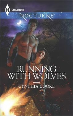 Running with Wolves by Cynthia Cookie | Publisher: Harlequin - Nocturne | Publication Date: March 4, 2014 | www.cynthiacooke.com | #Paranormal #shape-shifters #werewolves