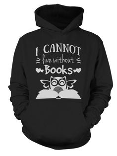 Book Hoodie- I CANNOT LIVE WITHOUT BOOKS -Unisex Hoodie