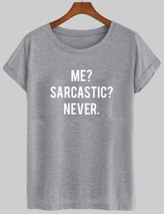 me sarcastic never T shirt #tshirt  #shirt  #graphicshirt  #funnyshirt