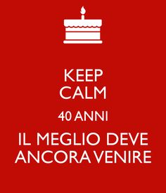 KEEP CALM – 40 anni – Il meglio deve ancora venire 40th Birthday, Happy Birthday, Problem Solving, Arcade, Album, Ideas, Board, Happy Aniversary, Happy Brithday