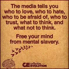 Free your mind & think for yourself.