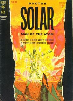 Doctor Solar, Man of the Atom #2 Gold Key Comics, 1963 Cover by Richard Powers Gold Key distinguished itself from DC, Dell, Harvey, and little Marvel by giving their comics lushly painted covers, intially by big name illustrators. Best of all, since Gold Key didn't sell advertising (yet), the back covers reprinted the cover art but without the text overlay !