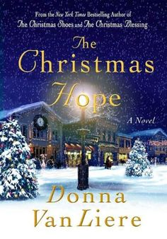 The Christmas Hope by Donna VanLiere. THE CHRISTMAS HOPE is a story of love in the face of loss, joy when all seems hopeless, and how light can shine into the darkest places.