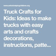 Truck Crafts for Kids: Ideas to make trucks with easy arts and crafts decorations, instructions, patterns, and activities for children, preschoolers, and teens