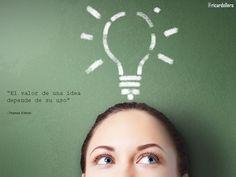 """""""El valor de una idea depende de su uso"""" -Thomas Edison"""