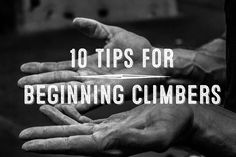 10 tips for those just getting into climbing!
