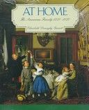 At Home, The American Family 1750-1870 by Elisabeth Donaghy Garrett