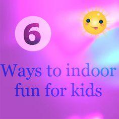 Ways to indoor fun for kids