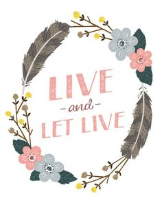 LIVE and LET LIVE...are you paying attention???