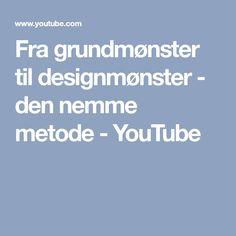 Fra grundmønster til designmønster - den nemme metode - YouTube Den, Tips, Youtube, Pattern, Crafting, Hacks, Craft, Artesanato, Cute Ideas