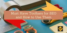 Must Have SEO Toolbars and How to Use Them http://growmap.com/must-have-seo-toolbars/