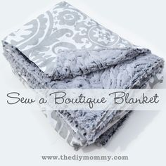 Sew a Boutique Blanket by The DIY Mommy (plus she tells the measurements for different size blankets--crib, toddler, adult throw) I might need to get out my sewing machine, that's never been out of the box and learn!.