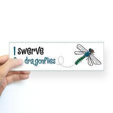 """I swerve for dragonflies"" Bumper Sticker for"