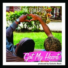 Ink Edwards – Got My Heart