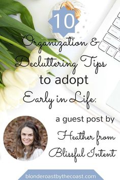 Organization and Decluttering tips to adopt early in life so that organization comes more easily later.