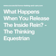 What Happens When You Release The Inside Rein? - The Thinking Equestrian
