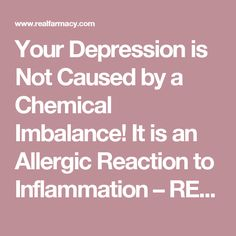 Your Depression is Not Caused by a Chemical Imbalance! It is an Allergic Reaction to Inflammation – REALfarmacy.com