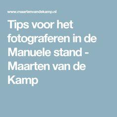 Tips voor het fotograferen in de Manuele stand - Maarten van de Kamp