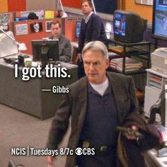 """""""I got this."""" - Gibbs"""
