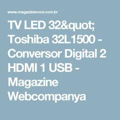 "TV LED 32"" Toshiba 32L1500 - Conversor Digital 2 HDMI 1 USB - Magazine Webcompanya"