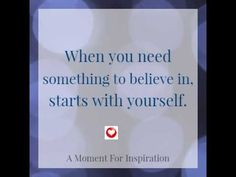 When you need something to believe in, start with yourself
