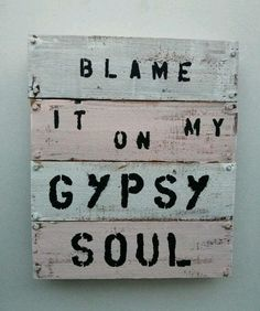 Blame It On My Gypsy Soul Pallet art. Nope, I blame it on your racism. Boho Life, Gypsy Life, Gypsy Soul, Bohemian Soul, Hippie Love, Hippie Gypsy, Hippie Things, Hippie Vibes, Happy Hippie