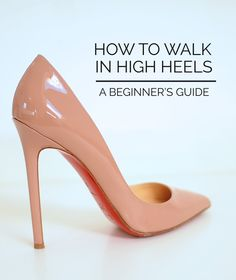how to walk in high heels for beginners--- because I never learned because I never tried, swear I look like something from Jurassic Park