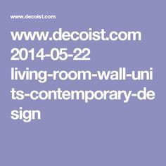www.decoist.com 2014-05-22 living-room-wall-units-contemporary-design