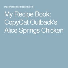 My Recipe Book: CopyCat Outback's Alice Springs Chicken
