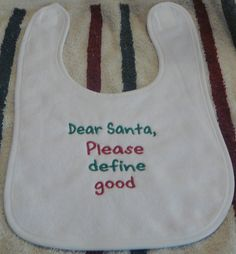 Custom Chrismas Bib - Dear santa Please Define Good. $8.99, via Etsy.