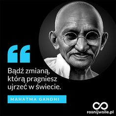 """Bądź zmianą, którą pragniesz ujrzeć w świecie"". - Mahatma Gandhi Be the change you want to see in the world.  #rosnijwsile #rozwój #motywacja #sukces #inspiracja #sentencje #myśli #marzenia #życie #aforyzmy #quotes #cytaty Happy Quotes, Positive Quotes, Motivational Quotes, Inspirational Quotes, Poetry Quotes, Wisdom Quotes, Life Quotes, Quotes Quotes, Magick"