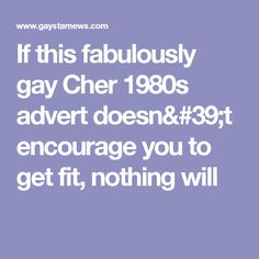 If this fabulously gay Cher 1980s advert doesn't encourage you to get fit, nothing will