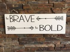 Be Brave Be Bold Wooden Sign by BBSIGNSDESIGNS on Etsy https://www.etsy.com/listing/250365063/be-brave-be-bold-wooden-sign