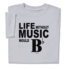 "This Life without Music T-shirt music shirt proclaims your musical joy! Music t-shirt states ""life without music would be flat"" in musical notes printed on a music T-shirt."