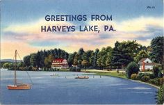 Harvey's Lake, PA.     Ah, the Harvey's Lake memories of my childhood in PA.