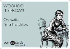 Oh wait.... I'm a translator.