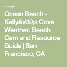 Ocean Beach - Kelly's Cove Weather, Beach Cam and Resource Guide | San Francisco, CA